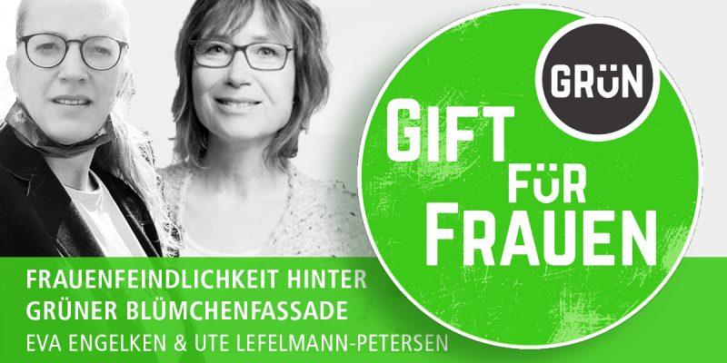 Dosssier Gifgrün für Frauen, Teil 1: | Eva Engelken und Ute Lefelmann-Petersen | Frauenfeindlichkeit hinter grüner Blümchenfassade