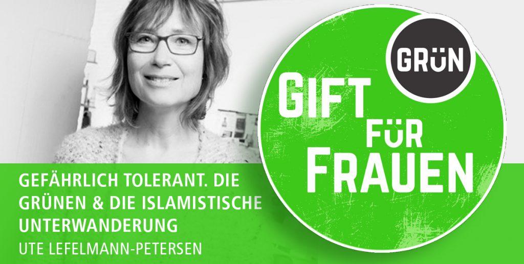 Dossier Giftgrün für Frauen, Teil 7 | Ute Lefelmann-Petersen | Gefährlich tolerant. Die Grünen und die islamistische Unterwanderung